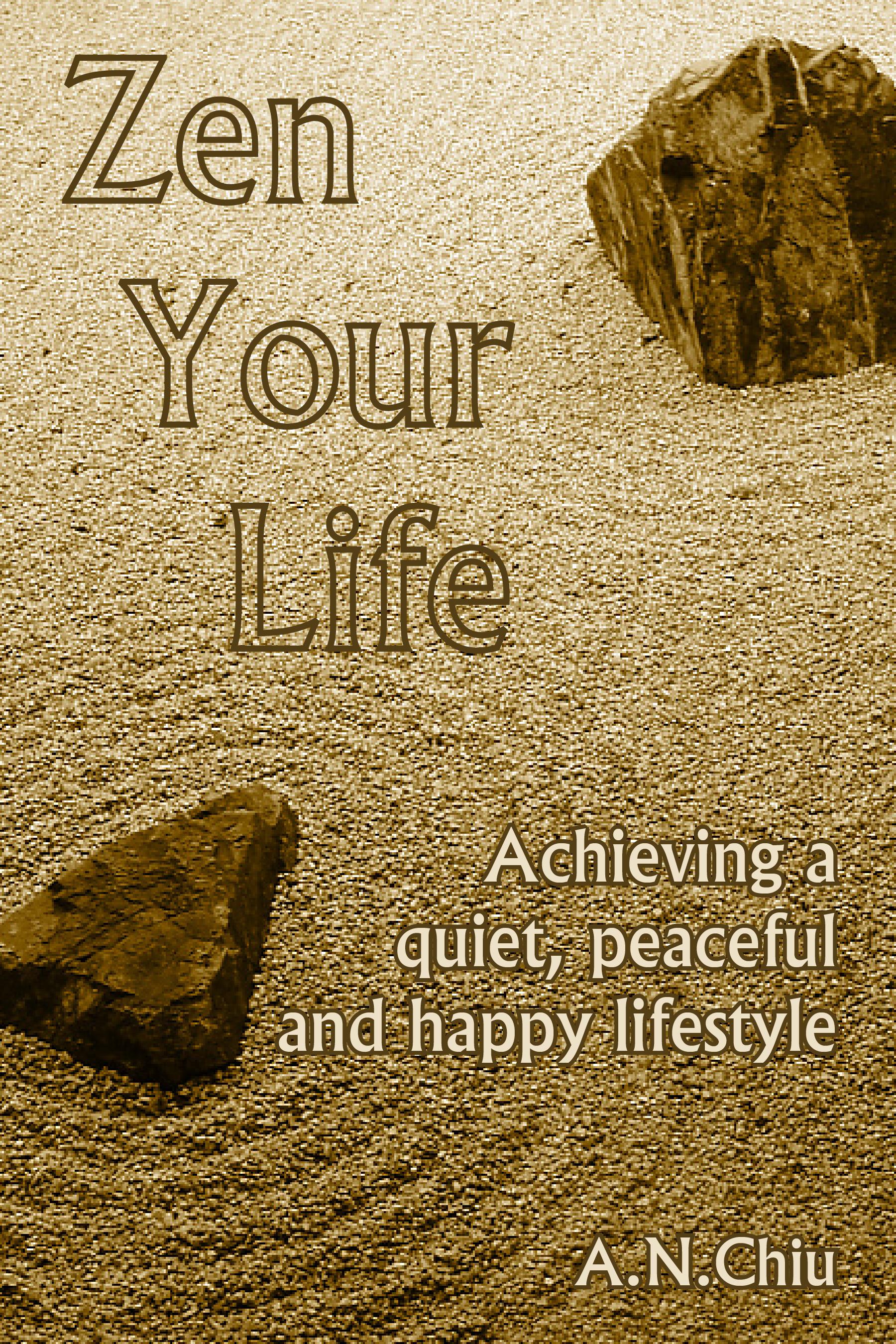 Zen Your Life  by  A.N. Chiu