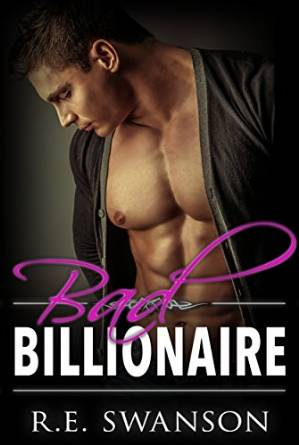 Bad Billionaire  by  R.E. Swanson  Available on  Kindle