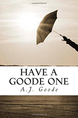 Have a Goode One by AJ Goode