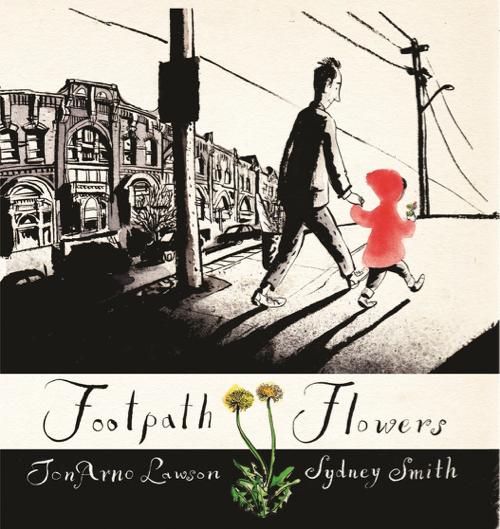 Footpath Flowers illustrated by Sydney Smith, written by JonArno Lawson
