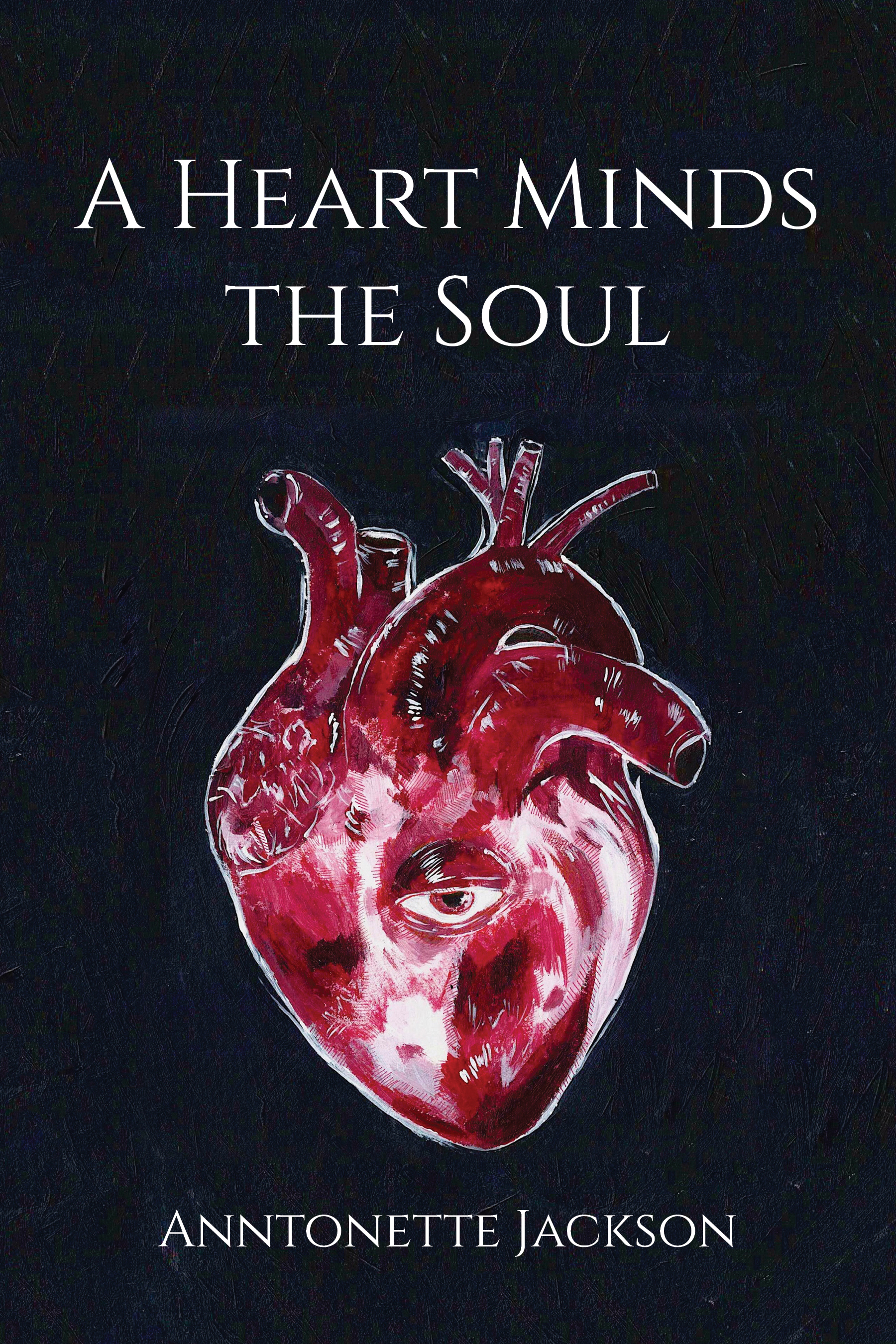 A Heart Minds the Soul by Anntonette Jackson