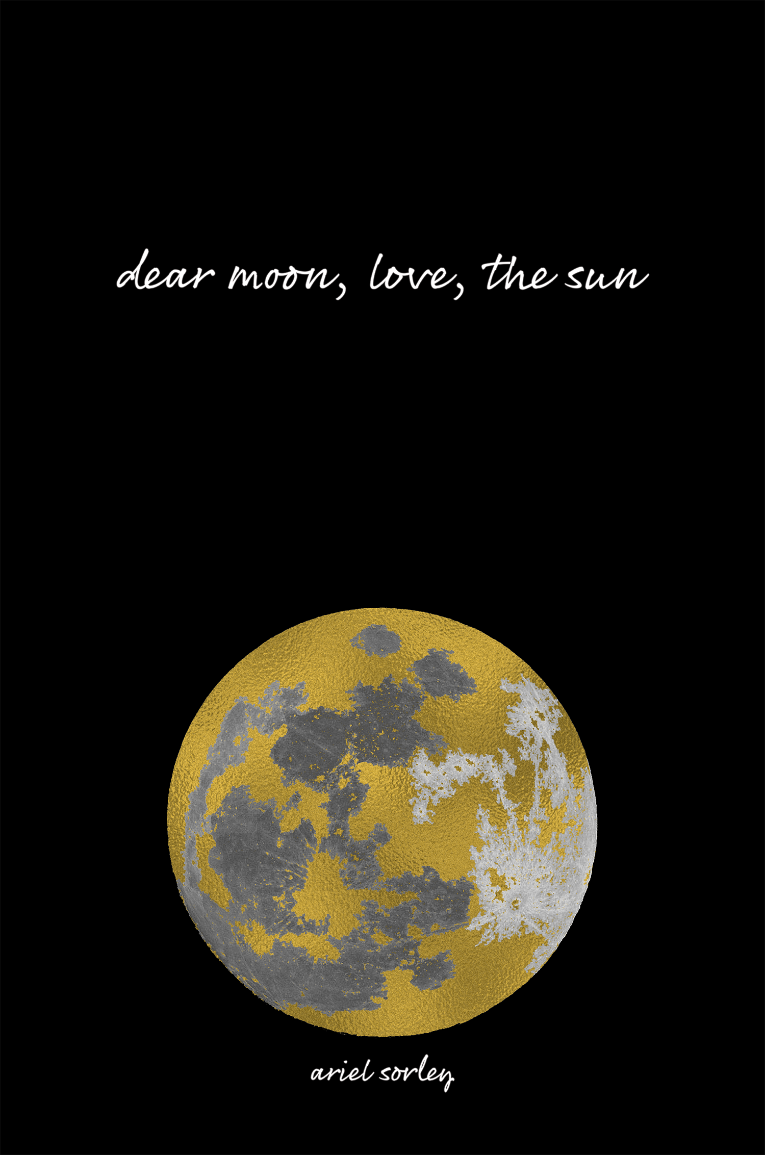 Dear Moon, Love, the Sun by Ariel Sorley
