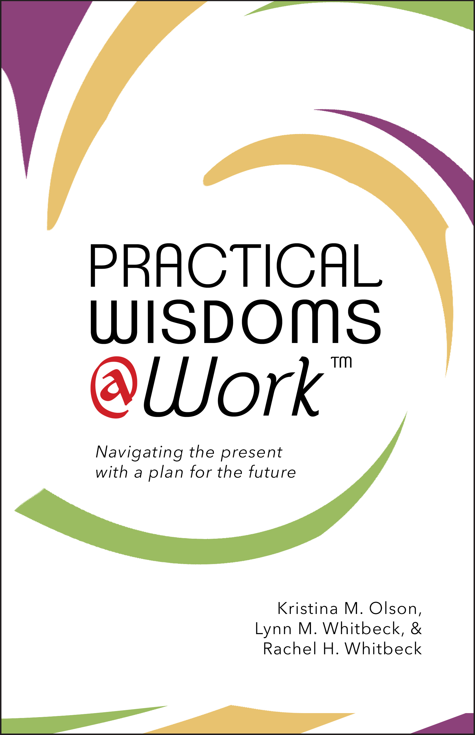 Practical Wisdoms @ Work  Available in  paperback  and on  Kindle .  Interior layout provided by Cover&Layout. Cover design provided by the author.