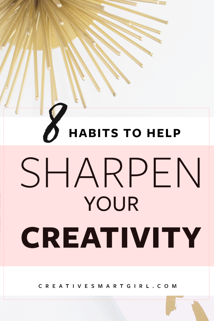 8 Habits to help sharpen your creativity