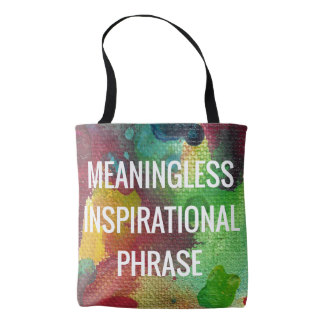 meaningless_inspirational_phrase_tote_bag-rd9c22e6d83744718a8024a336956d2ef_6kcf1_324.jpg