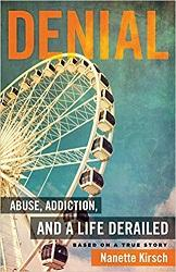 Finalist   Denial: Abuse, Addiction and a Life Derailed  by Nanette Kirsch Deep River Book