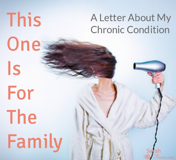 This 1 is for the family, a letter to them about my chronic condition #gastroparesis #dysautonomia #invisibleillness