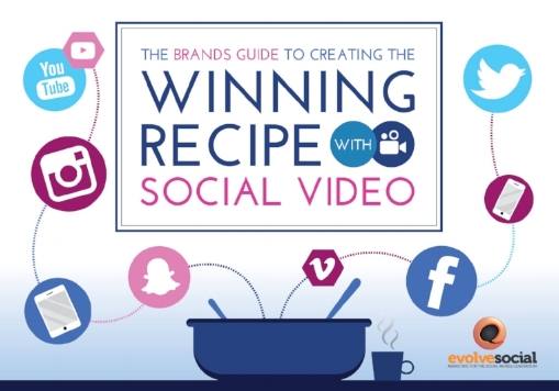 Evolve social brands guide to creating the winning recipe with social video