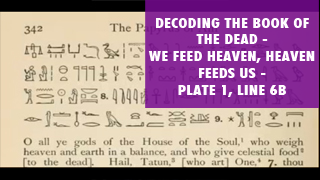 Decoding the Book of the Dead-We Feed Heaven, Heaven Feeds Us Plate 1, Line 6B.png
