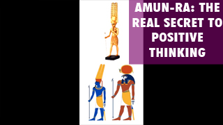 Amun-Ra The Real Secret to Postive Thinking.png