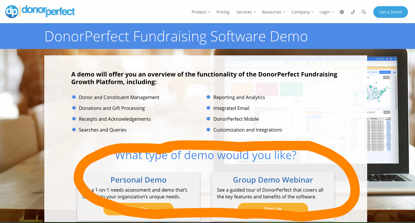 In the case of this donor management software because there are so many features and donor mgmt is so critical to the success of non-profits, the company is asking you to sign up for an official demo BEFORE trying to use the software yourself for the first time. This is a way to ensure that you get off on the right foot and are aware of the power (and sometimes complexity) of certain features