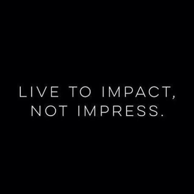 Live to impact, not to impress.jpg