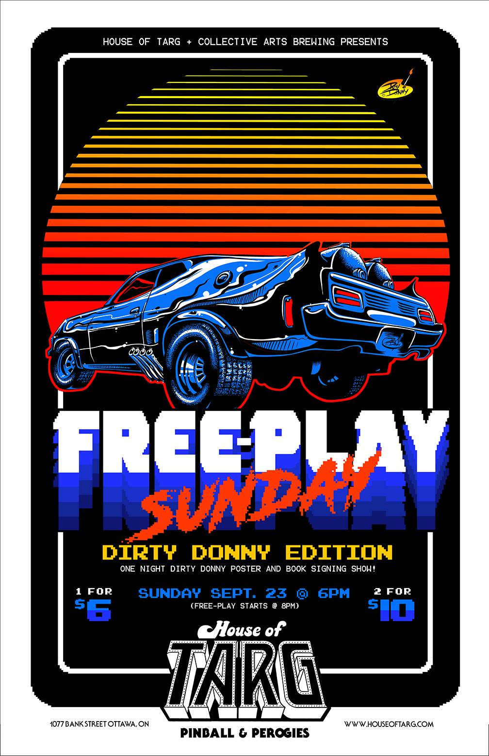 "Presented by:  Toughen Up ,  Collective Arts Brewing , House of TARG Doors: 8pm / *NEW * / Extra early arcade action Cover: $6 / 19+ System Hack: Bring a friend & pay $5 each  FREE-PLAY SUNDAY! + ONE NIGHT DIRTY DONNY POSTER AND BOOK SIGNING SHOW! + Unlimited Pinball & Arcade Action   Dirty Donny Gillies  POP-UP BOOK SIGNING AT TARG Dirty Donny Pop-up starts at 6pm, Unlimited Free-play at 8pm.  To those who know him personally he is just a humble hoser from Ottawa but to the rest of the world he is the renowned San Fransico punk artist who has produced incredible work for The Hellacopters, Vans, Snap-on Tools, Creature Skateboards & of course Stern Pinball (Metallica, Can Crusher & Aerosmith). He will be returning to his old stomping grounds to mix a little business with pleasure this month. He will be signing his rad art book ""Wizards & Blacklight Destroyers"" & will have new and current prints, books and other merchandise for sale at TARG for SUNDAY FREEPLAY (& will be at the  Ottawa Pinball Show 2018  Sept 22-23 at the Nepean Sportsplex.  Oh Ya be sure to subscribe to his Youtube series DonnyTV.  KILLER TUNES: DJ KJMAXX & Guests, spinning 100% vinyl arcade jamz. Sleaze rock, Punk, Metal & retro Synth tunes to provide the soundtrack to your highscore pursuits.   ALL GAMES SET TO FREE-PLAY: 17 Pinball Machines, 25 Classic Arcade Cabinets, Over 100 Playable Titles.  http://www.houseoftarg.com/pinball-classic-arcade-game/   $1 OFF BEERS:  Collective Arts Brewing  Lunch Money Ale Tall Cans Only $7  CHALLENGE MODE ON THE BIG SCREEN: ALL THIS MONTH - Have a go at our Super NES Classic Edition. It has the original look and feel, only smaller, and pre-loaded with 21 games! BE THE ARCADE HERO.  HACK THE SYSTEM: Bring a friend to get in cheap. $6 for 1 / $10 for 2.  LATE NITE PEROGIES Handmade Perogi Wizard Boxes Served until Late incase hunger strikes in the nite.   http://www.houseoftarg.com/concert-listings-events/free-play-sunday-dirty-donny-pop-up-book-signing-unlimited-pinball-arcade-action"