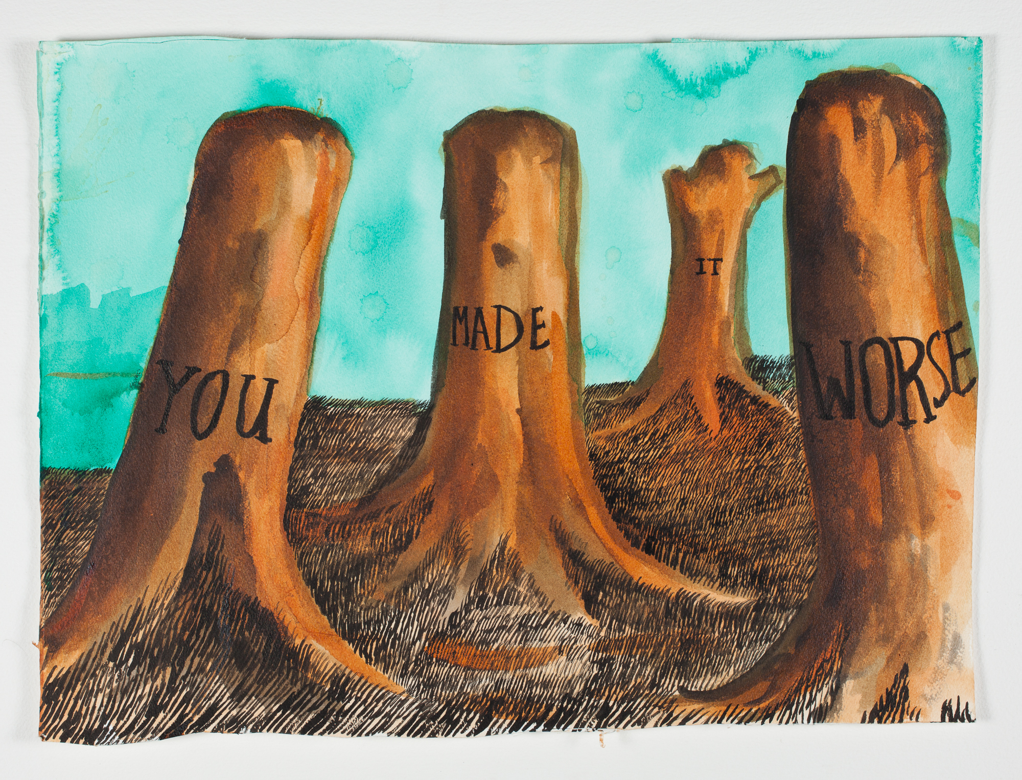 "You Made It Worse  2000 Watercolor + Ink 191/2"" x 14 1/4"""