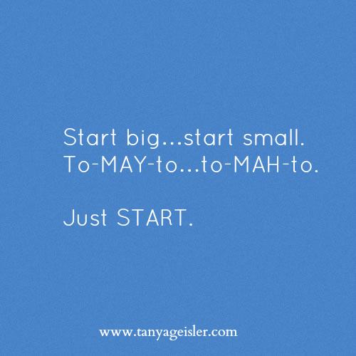 Start big...start small
