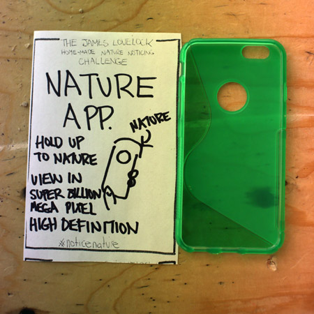 Idea: The James Lovelock Challenge. The challenge is to quite simply design a nature detector that helps people to 'Notice Nature'. All inventions made with simple items from a £1 shop.