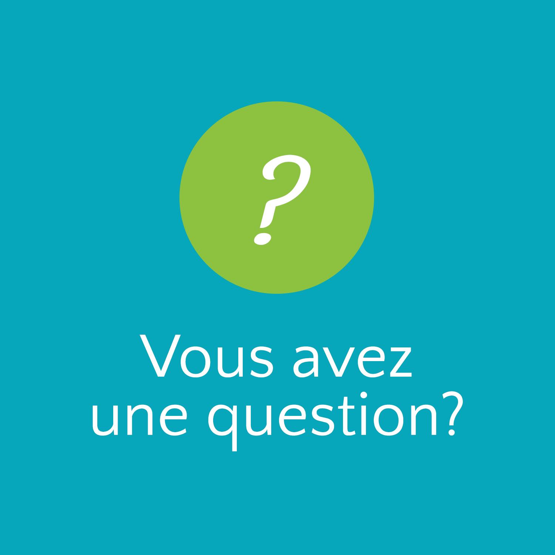 Vous avez une question?