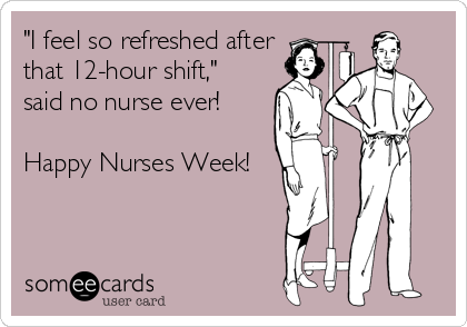 Tired Nurse Someecard, 12 hour shift, nurses week, nursing
