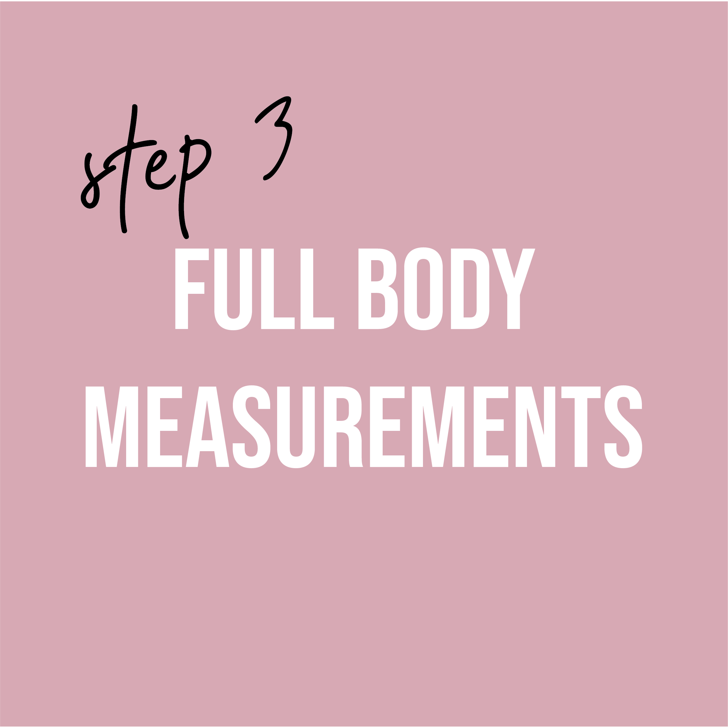 - For the third meeting, we ask that you wear snug clothing like leggings and an unpadded bra. With the help of a friend, you will fill out your full body measurements via a provided form to ensure best fit. Weight management is crucial for a successful process from this meeting until your event
