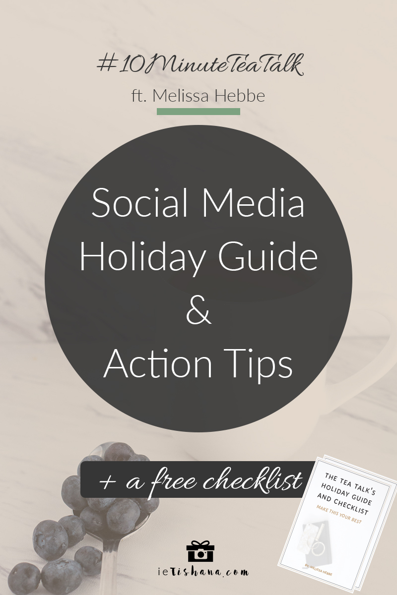10 Minute Tea Talk - Episode #6 - Social Media Holiday Guide and Action Tips Plus A Free Checklist | AUDIO via ietishana.com