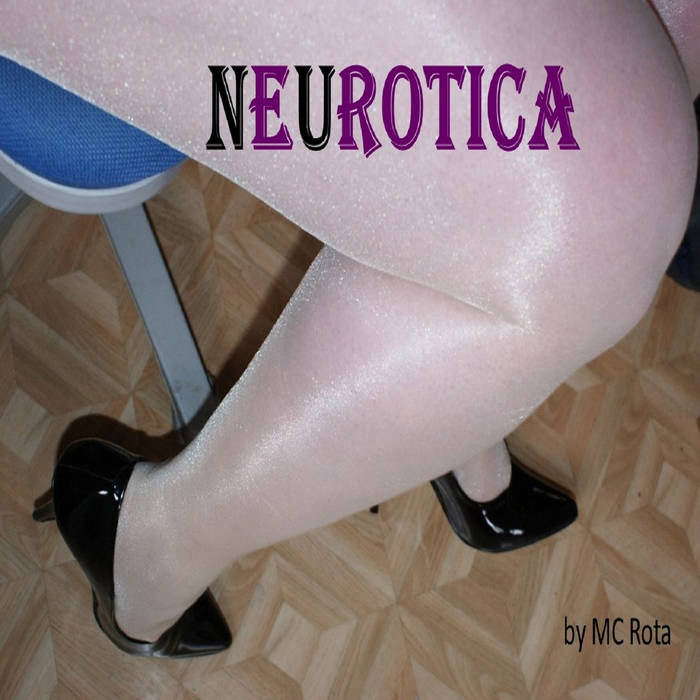 "CLICK HERE  to get MC Rota's ""nEuROTICA"" now!"