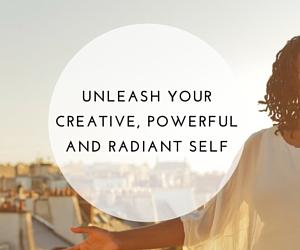 Unleash your creative powerful radiant self.jpg