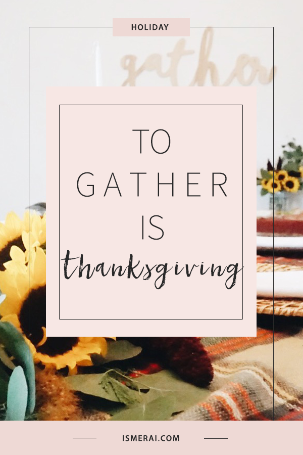 To Gather is Thanksgiving - decor
