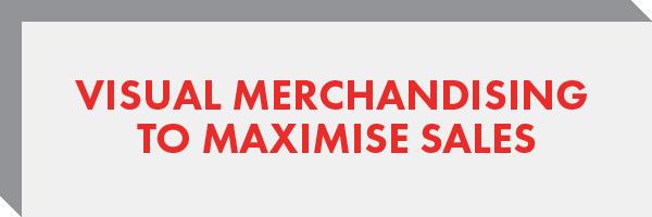Visual Merchandising – to Maximise Sales