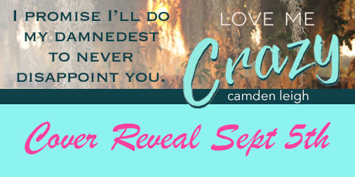 cover reveal love me crazy camden leigh excerpt new adult NA contemporary romance