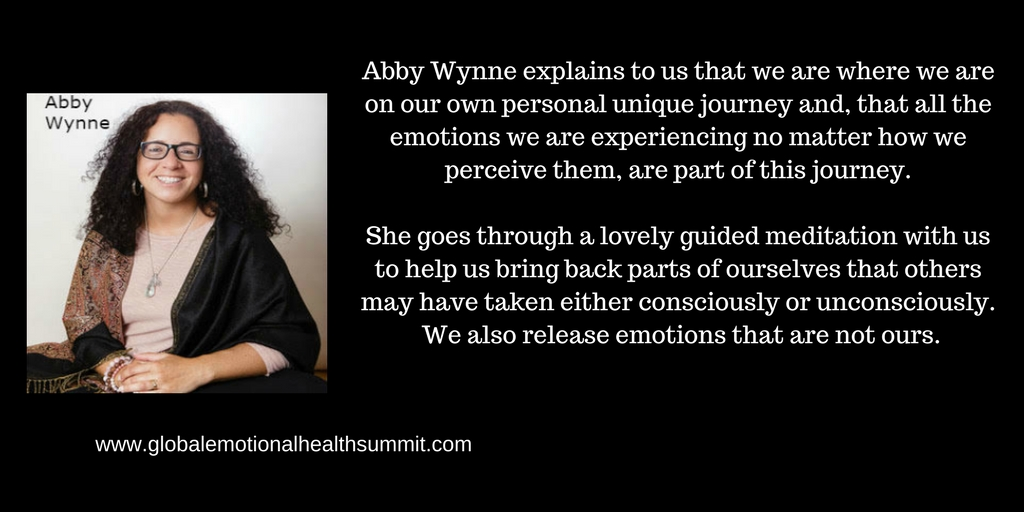 Abby Wynne explains to us that we are where we are on our own personal unique journey and, that all the emotions we are experiencing no matter how we perceive them, are part of this journey.She goes through a lovely .jpg