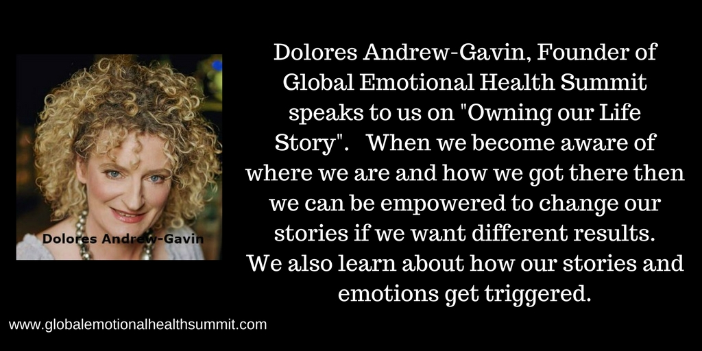 Dolores Andrew-Gavin, Founder of Global Emotional Health Summit speaks to us on _Owning our Life Story_. When we become aware of where we are and how we got there then we can be empowered to change our stories if we .jpg