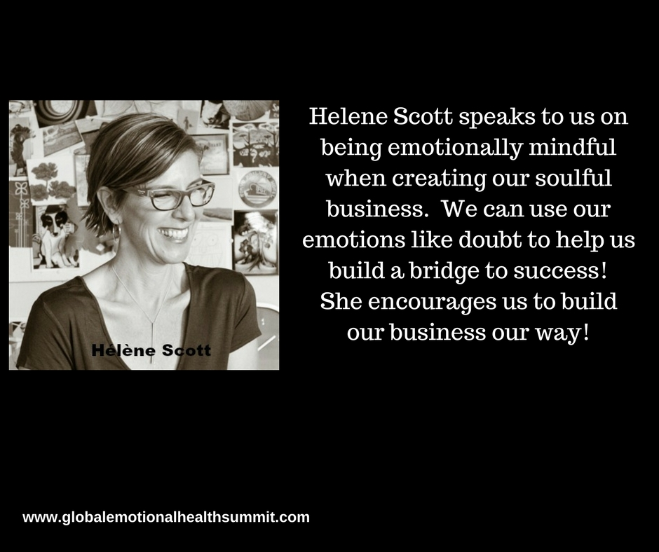 Helene Scott speaks to us on being emotionally mindful when creating our soulful business. We can use our emotions like doubt to help us build a bridge to success!She encourages us to build our business our way!.jpg