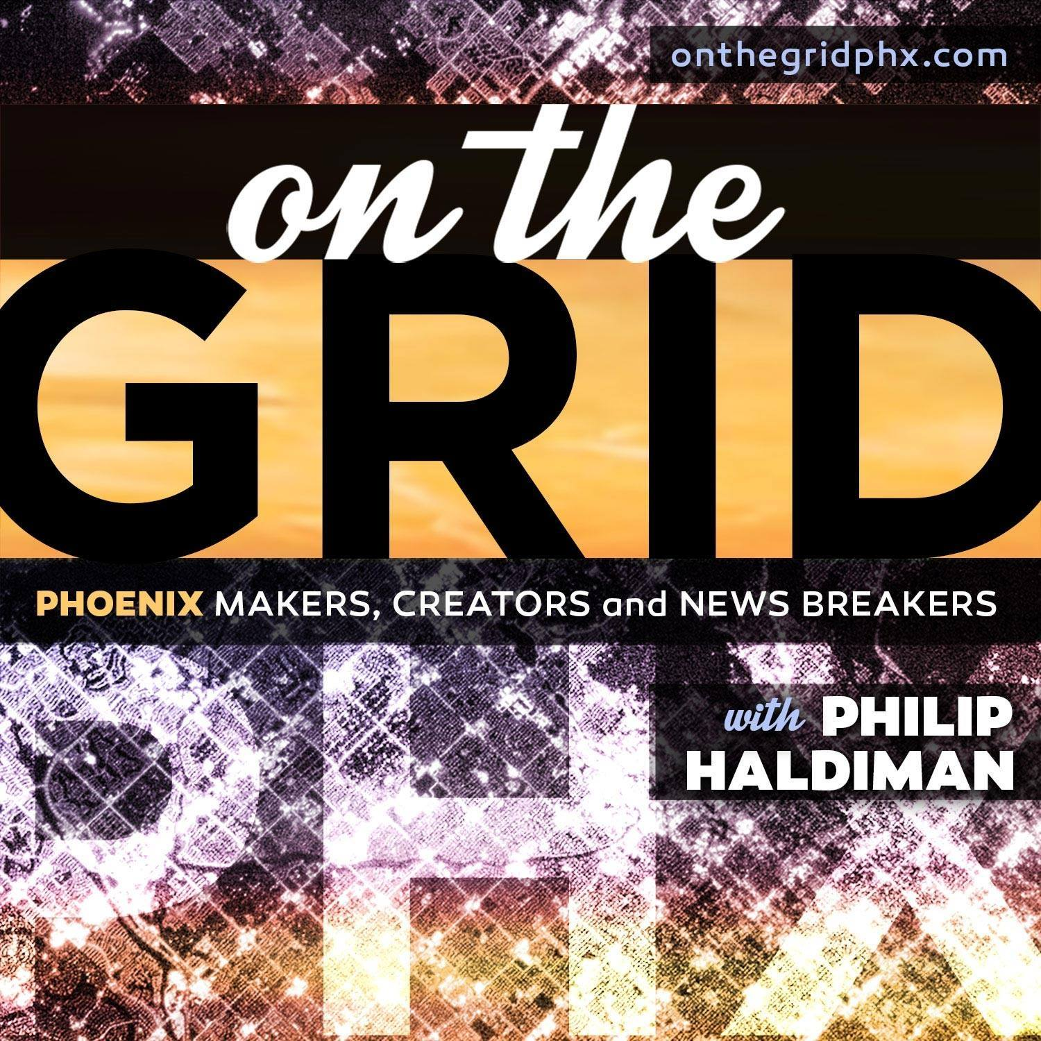 On the Grid - On the Grid is a show about the makers and creators that are helping to make Phoenix the thriving cultural metropolis we know it can be.Hosted by Philip Haldiman and Produced by Chris Ayers.OntheGridPHX.com
