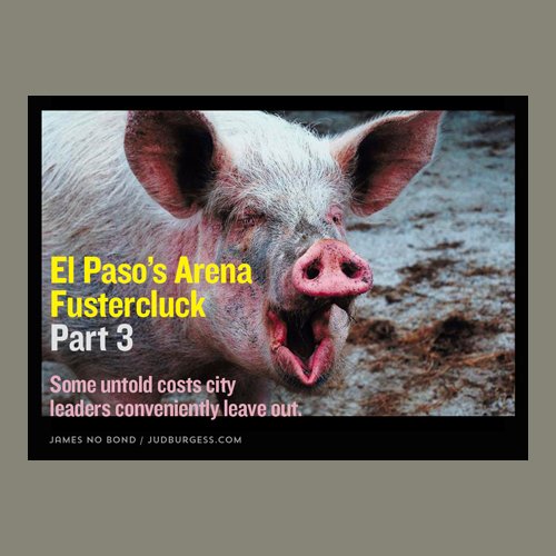El Paso's arena fustercluck part 3 © Jud Burgess