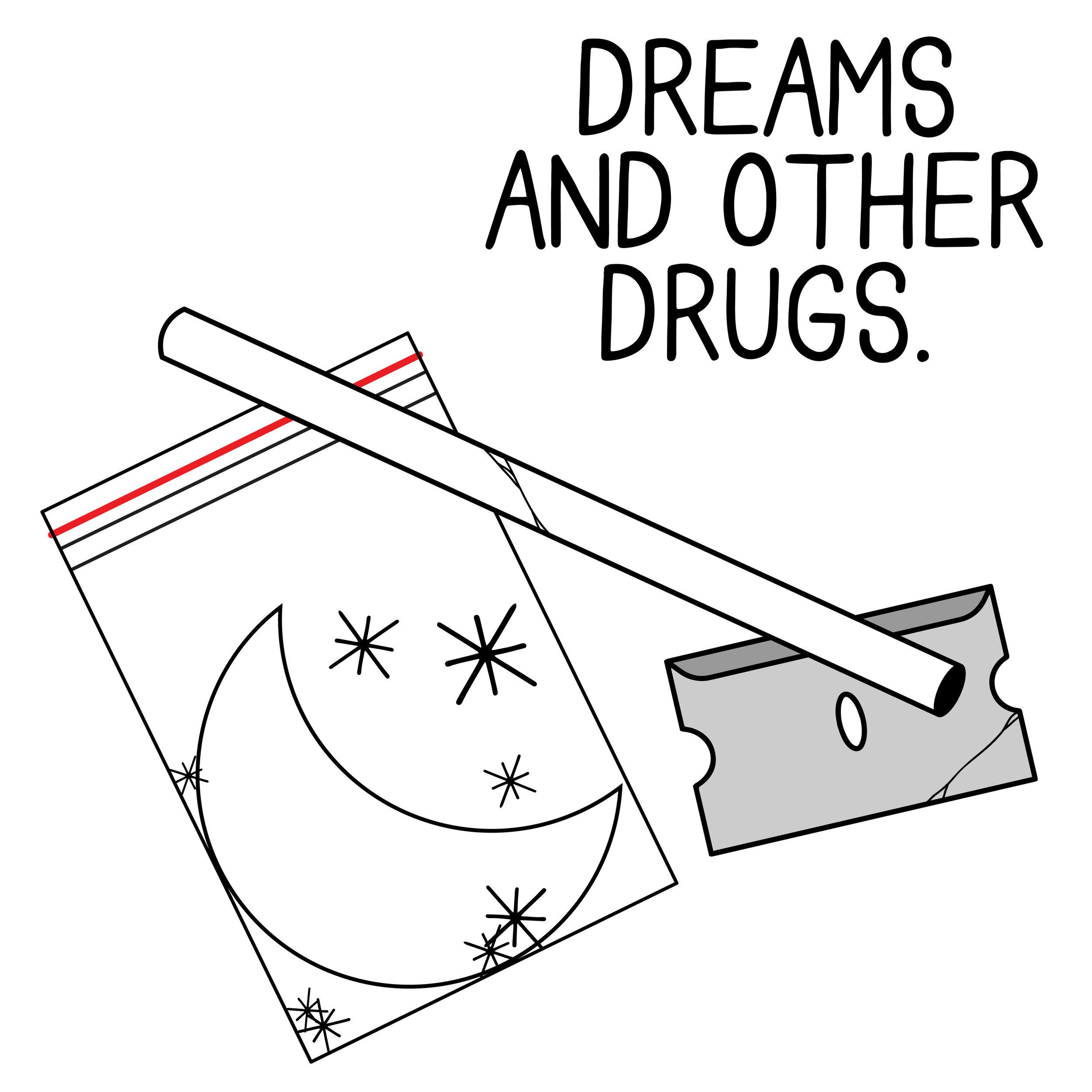 dreamsandotherdrugs-01.jpg