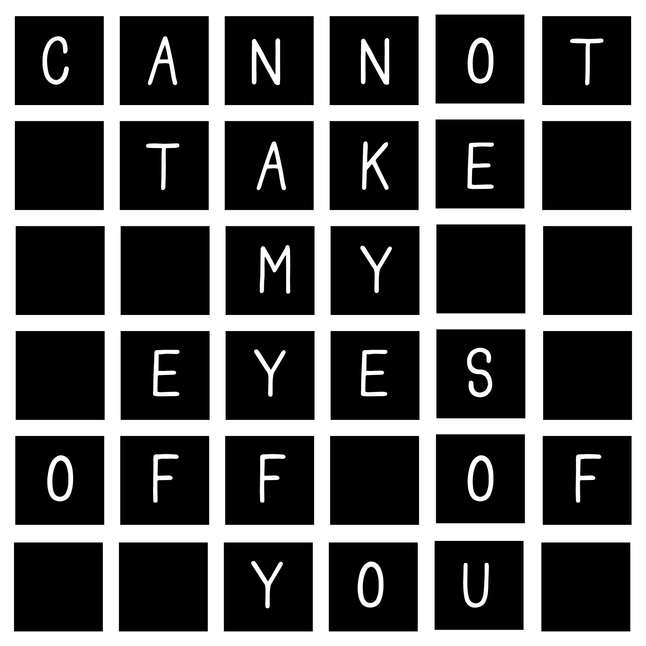 cannottakemyeyesoffofyou-01.jpg