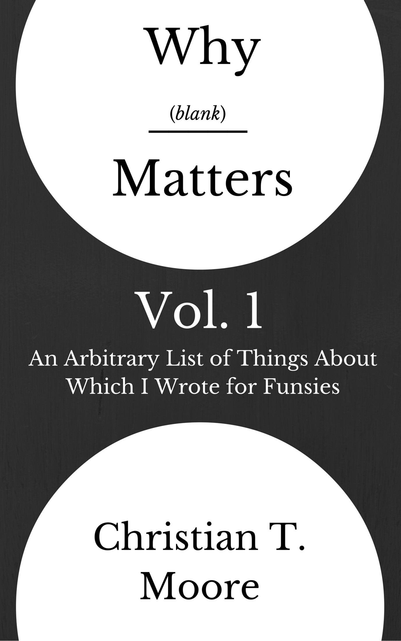 Why Blank Matters, Vol. 1: An Arbitrary List of Things About Which I Wrote for Funsies