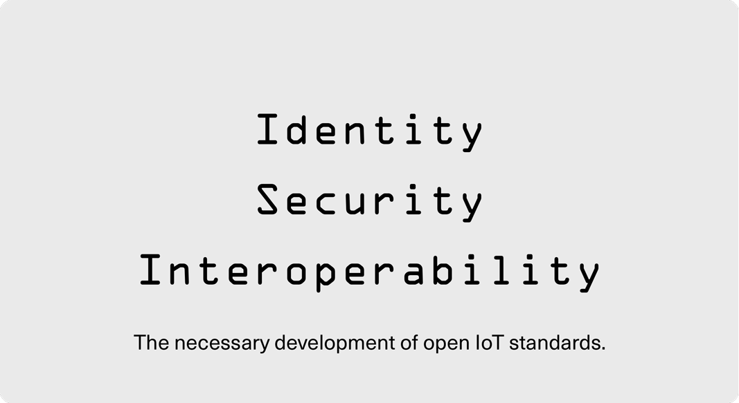 ESTABLISH STANDARDS   Chain of Things is pushing for the establishment of blockchain based IoT standards through collaboration with the global community. We encourage the foundation of consortiums and experimentation with practical PoCs as the best means to solve these issues in an open manner.