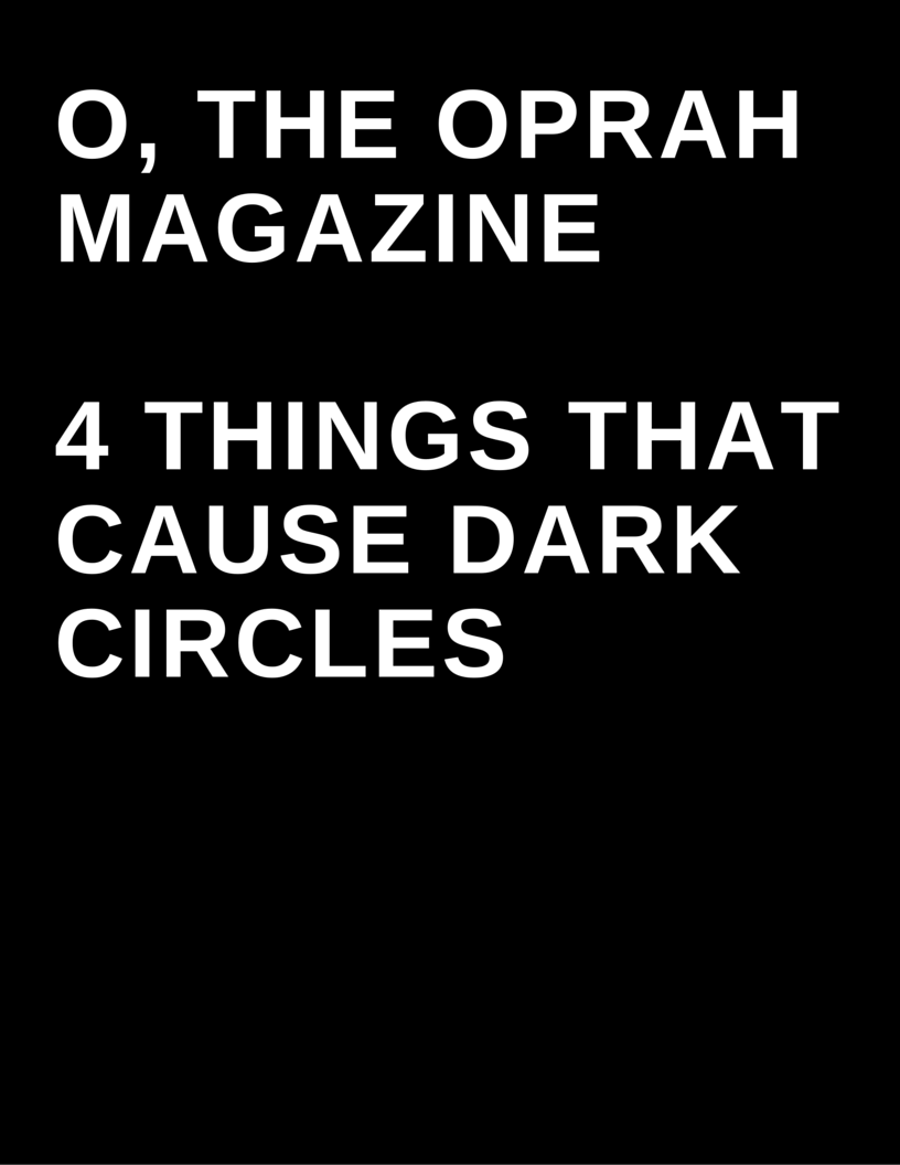 O, The Oprah Magazine - 4 things that cause dark circles by Megan Deem