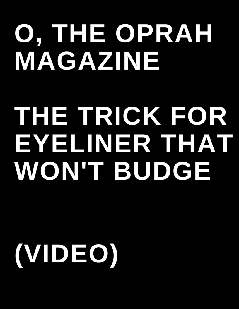 O, The Oprah Magazine - The Trick for Eyeliner That Won't Budge