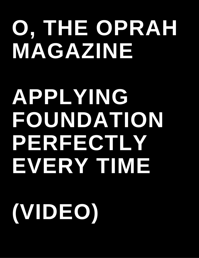 O, The Oprah Magazine - Applying foundation perfectly every time (Video) by Megan Deem