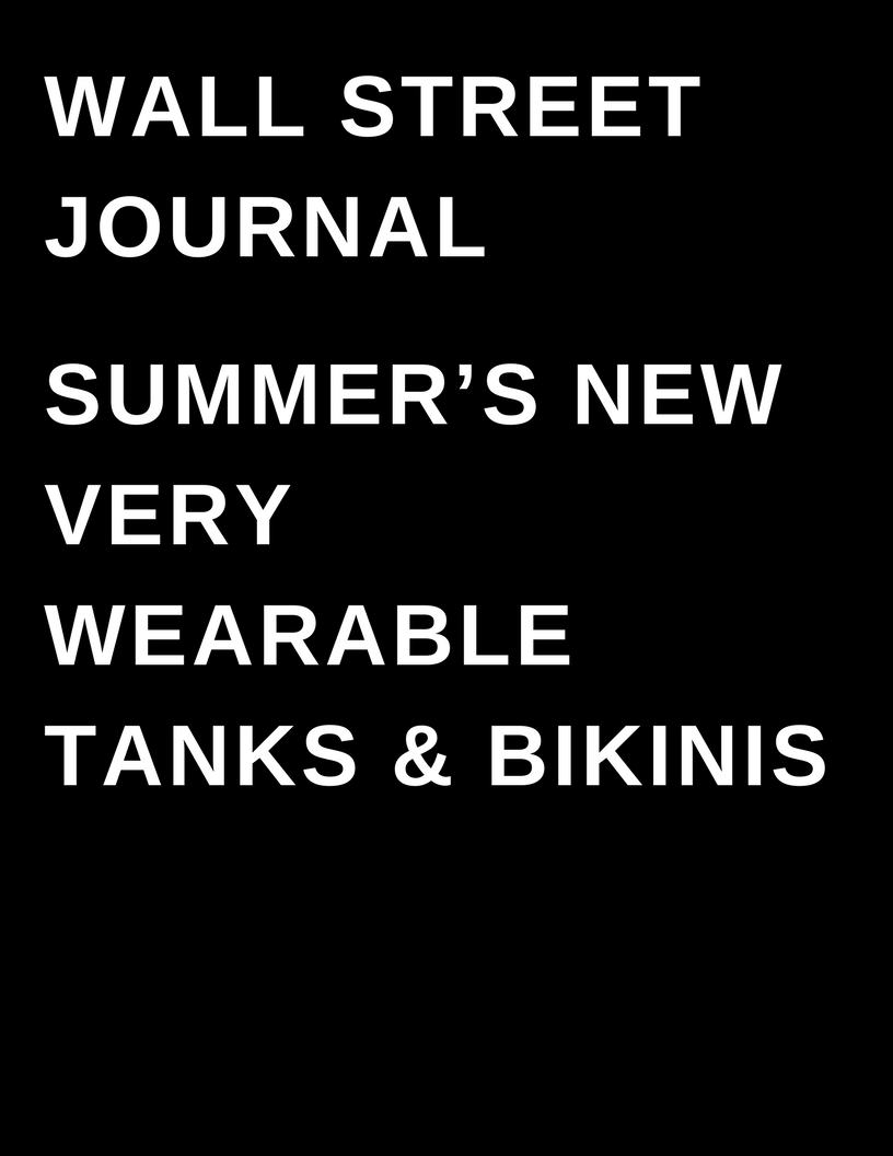 The Wall Street Journal - Summer's New Very Wearable Tanks and Bikinis by Megan Deem