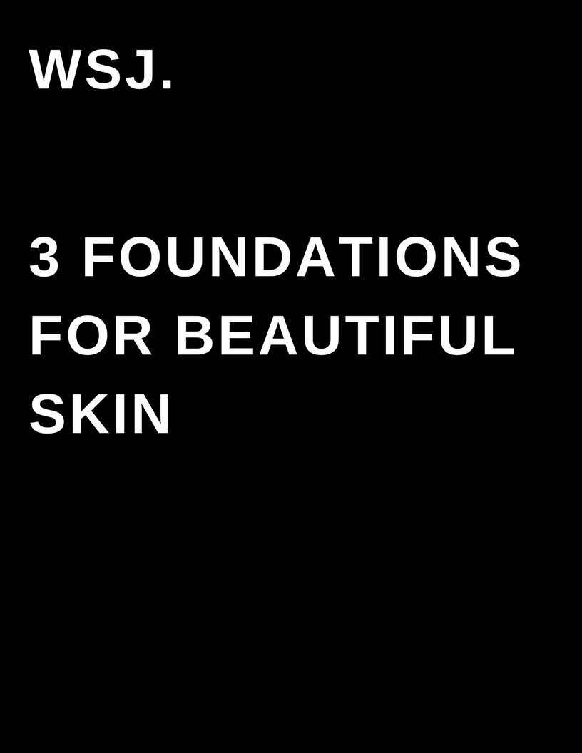 WSJ. 3 foundations for beautiful skin - by Megan Deem
