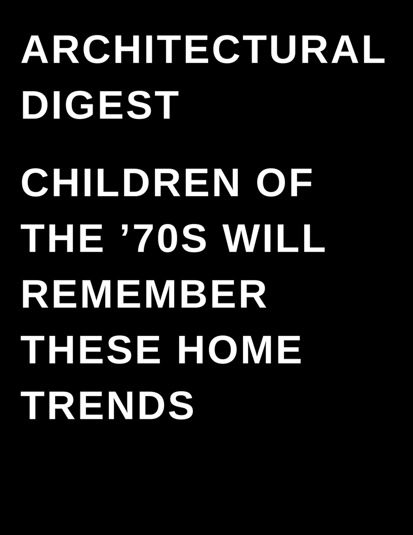 ARCHITECTURAL DIGEST - Megan Deem - Children of the '70s Will Remember These Home Trends
