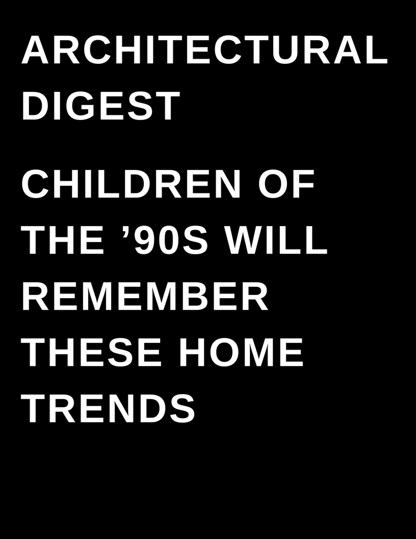 ARCHITECTURAL DIGEST - Megan Deem - Children of the '90s Will Remember These Home Trends
