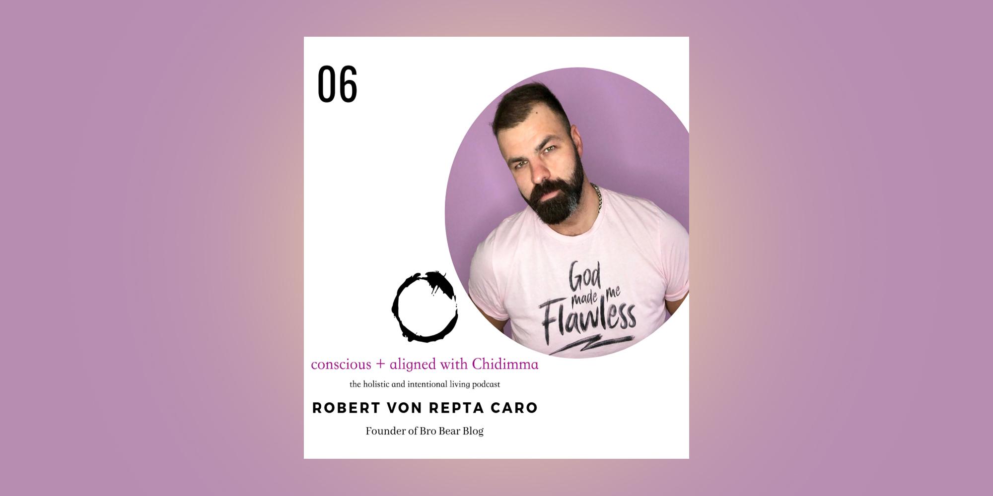 consious-and-aligned-podcast-robert-von-repta-caro-interview-bro-bear-blog.jpg