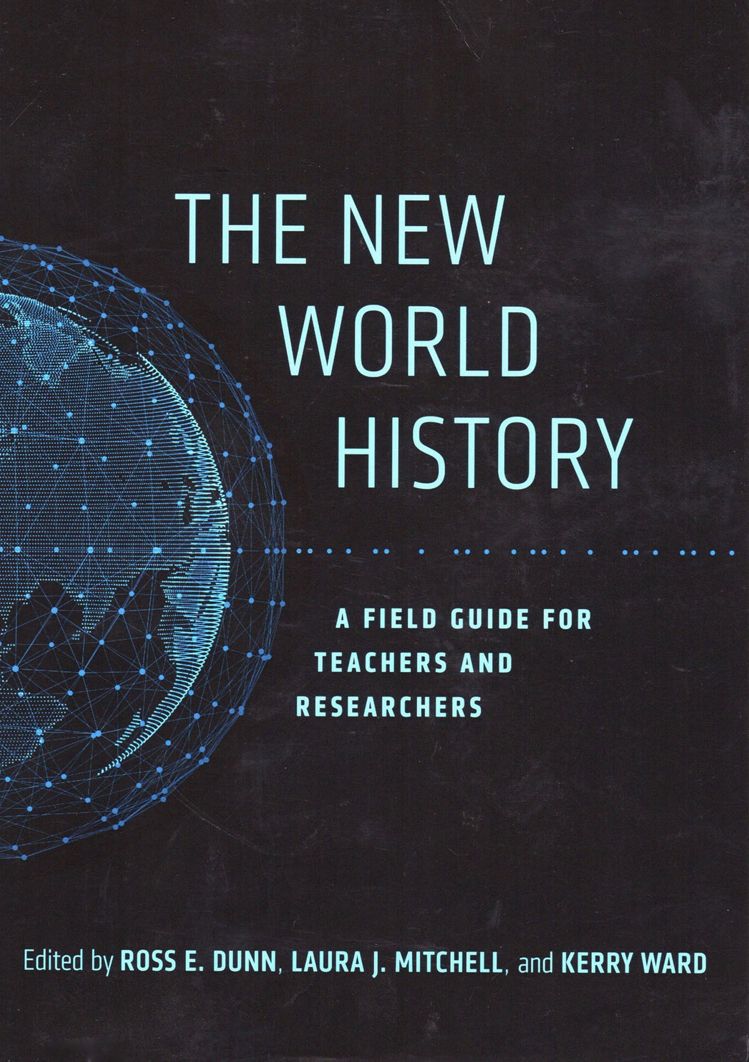 Ross E. Dunn, Laura J. Mitchell, and Kerry Ward  The New World History: A Field Guide for Teachers and Researchers  (Berkeley: University of California Press, 2015)