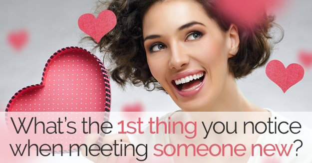 Smiling woman with hearts, with text, What's the 1st thing you notice when meeting someone new?
