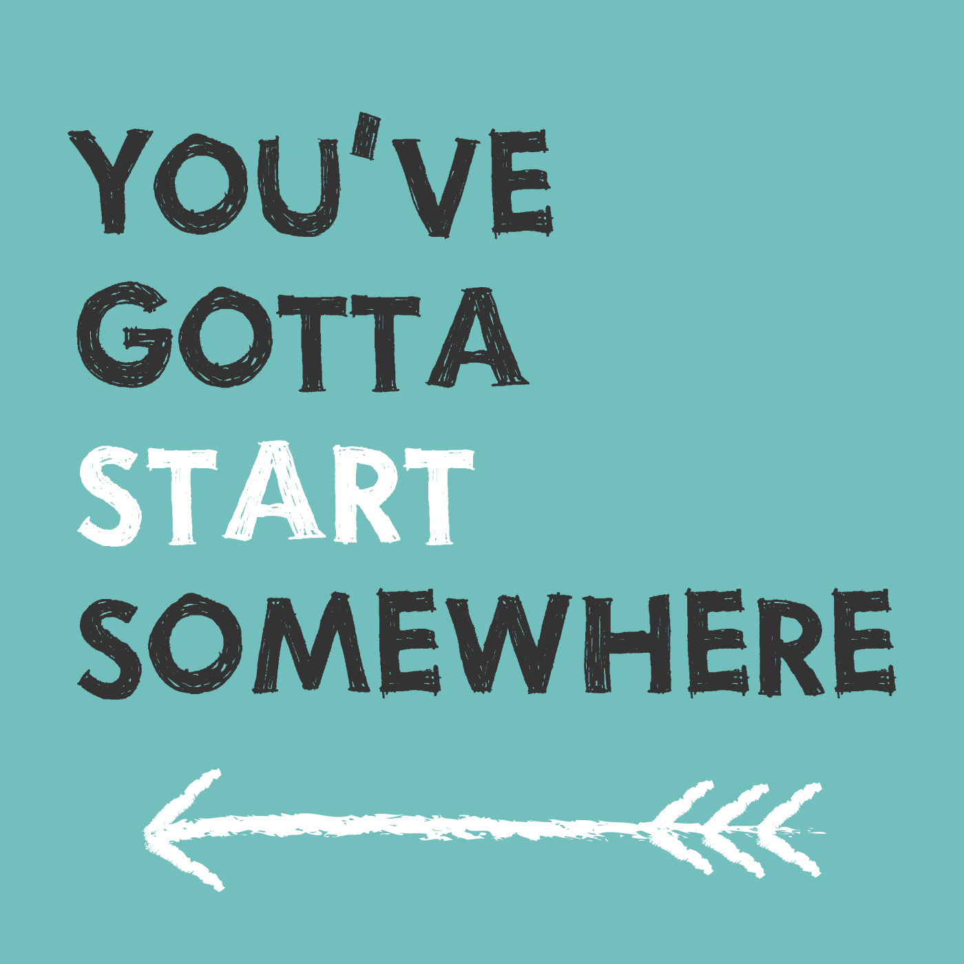 You've+Gotta+Start+Somewhere.jpg