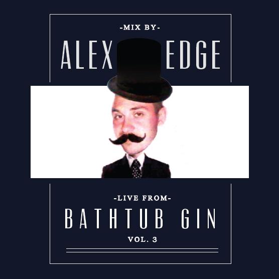 Live from Bathtub Gin - Mixed by Alex Edge Vol.3